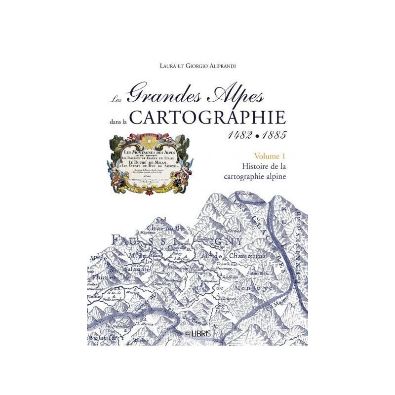 Achat Les Grandes Alpes dans la Cartographie 1482-1885 - Tome 1, Histoire de la cartographie alpine - Libris