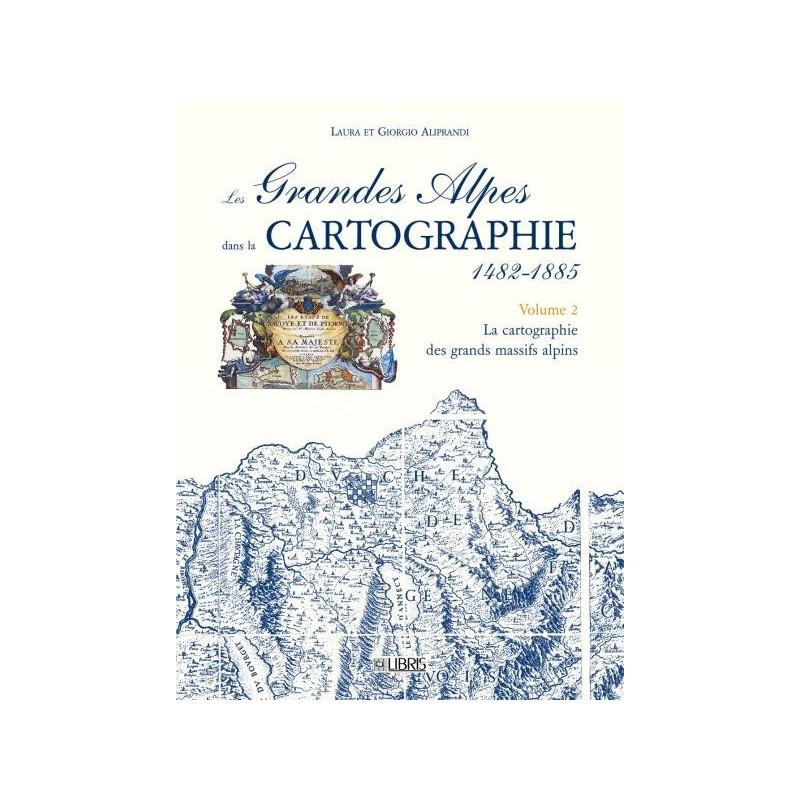 Achat Les Grandes Alpes dans la cartographie 1482-1885 - Volume 2, La cartographie des grands massifs alpins - Libris