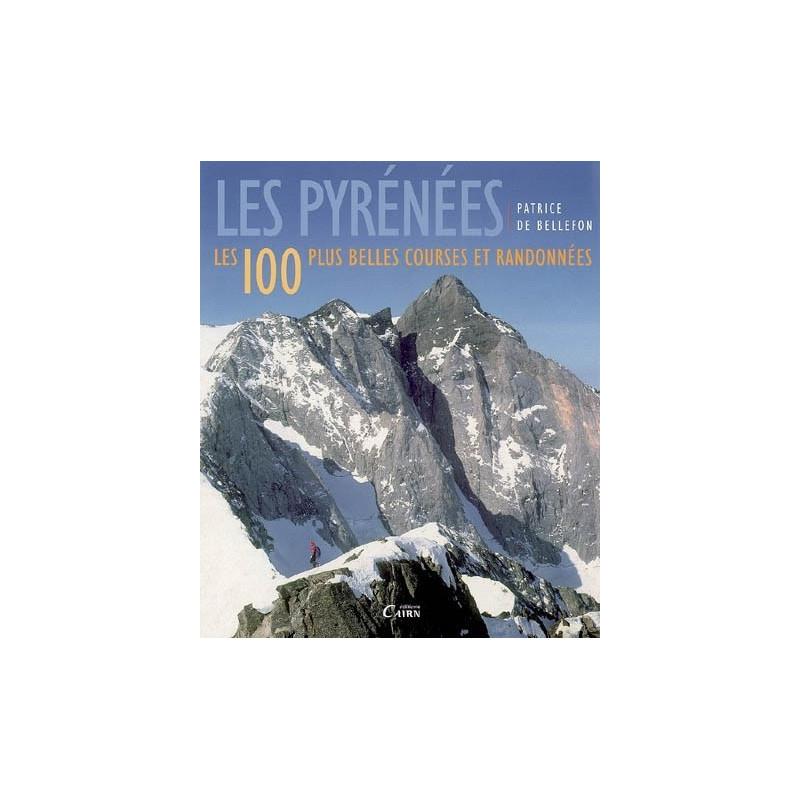 Achat Les Pyrénées - Les 100 plus belles courses et randonnées - Cairn