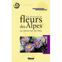 Achat A la découverte des fleurs des Alpes, 350 espèces dans leur milieu - Libris