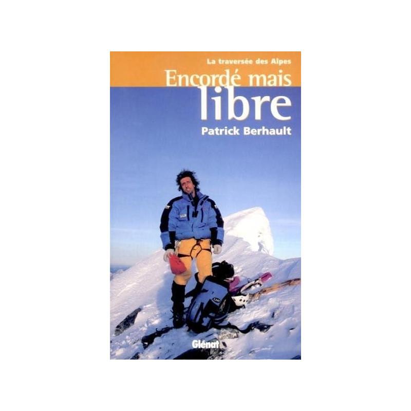 Achat Encordé mais libre. La traversée des Alpes - Berhault - Glénat