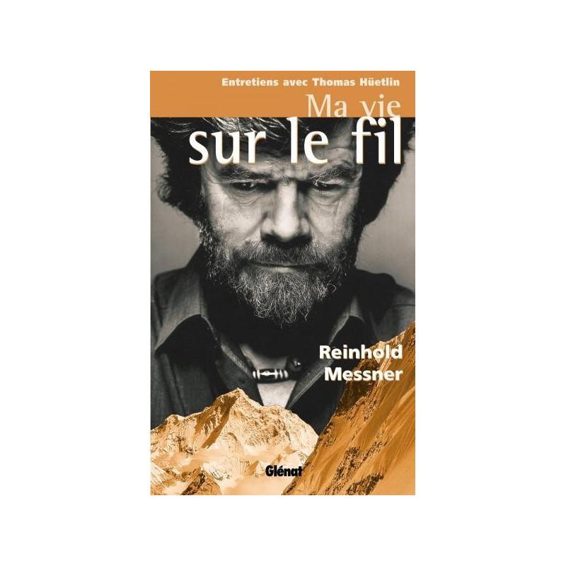 Ma vie sur le fil - Messner - Glénat