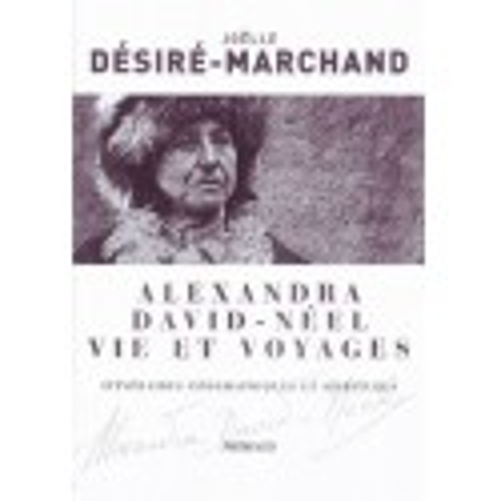 Achat Alexandra David-Néel Vie et voyages - Itinéraires géographiques et spirituels - Arthaud