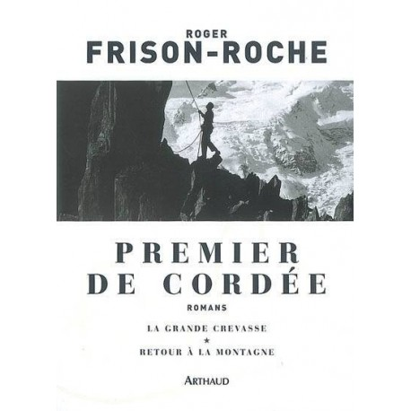 Achat Premier de cordée - Suivi de La grande crevasse et de Retour à la montagne - Frison Roche - Arthaud