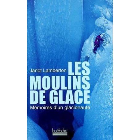 Achat Les Moulins de la glace, mémoires d'un glacionaute - Hoebeke