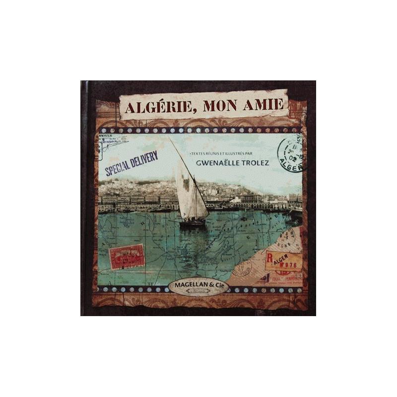 Algérie, mon amie - Edition Magellan