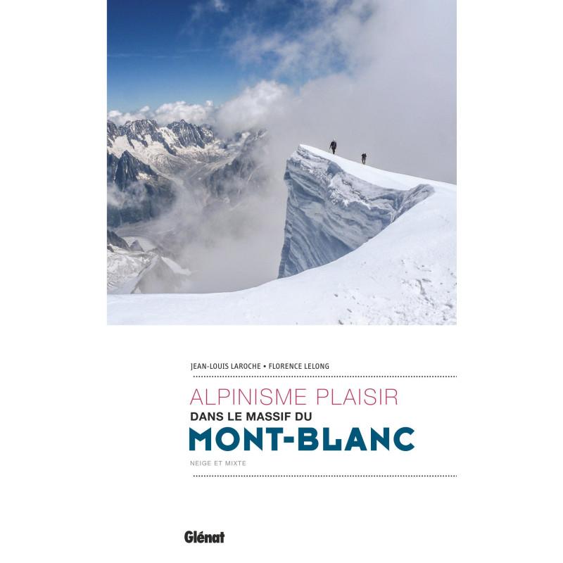 Alpinisme plaisir dans le massif du Mont-Blanc - Glénat
