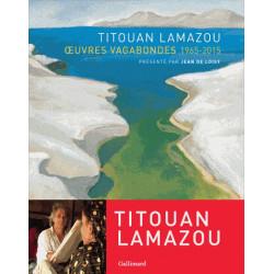Titouan Lamazou, oeuvres vagabondes 1965-2015 - Gallimard