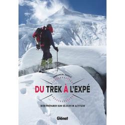 Du trek à l'expé - Bien préparer son séjour en altitude - Glénat