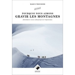 Pourquoi nous aimons gravir les montagnes - Edition du Mont Blanc