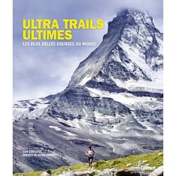 Ultra trails ultimes, les plus belles courses du monde - Glénat