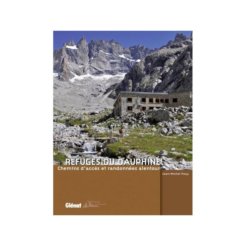 Achat Topo guide randonnées - Refuges du Dauphiné : Chemins d'accès et randonnées alentour - Glénat