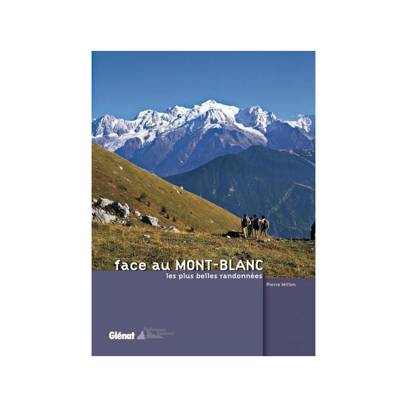 Achat Topo guide randonnées - Face au Mont-Blanc, les plus belles randonnées - Glénat