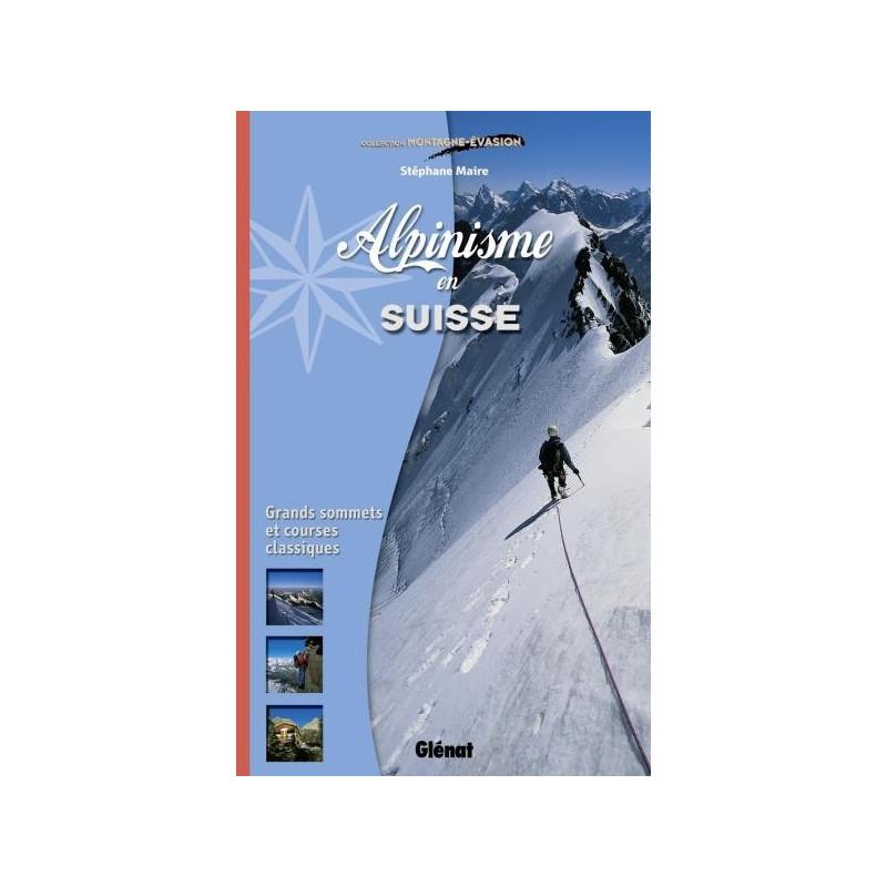 Achat Alpinisme en Suisse, les plus belles courses de F à D - Glénat