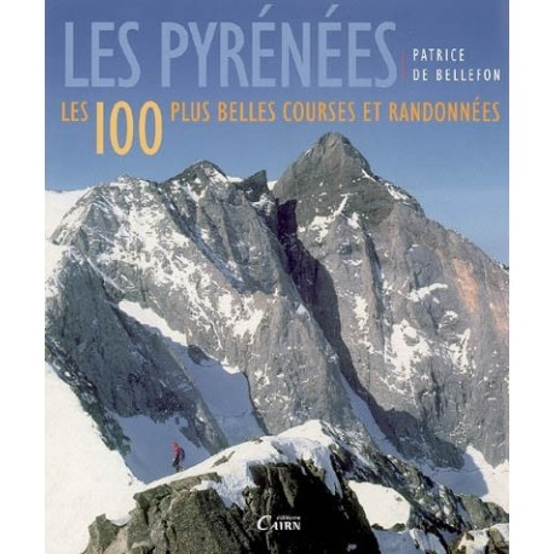 Achat Topo alpinisme - Les Pyrénées - Les 100 plus belles courses et randonnées - Cairn