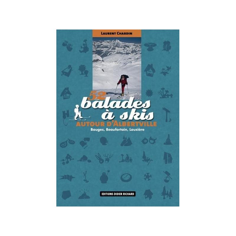 Achat Topo ski randonnée - 52 balades à skis autour d'Albertville - Bauges, Beaufortain, Lauzière - D.Richard