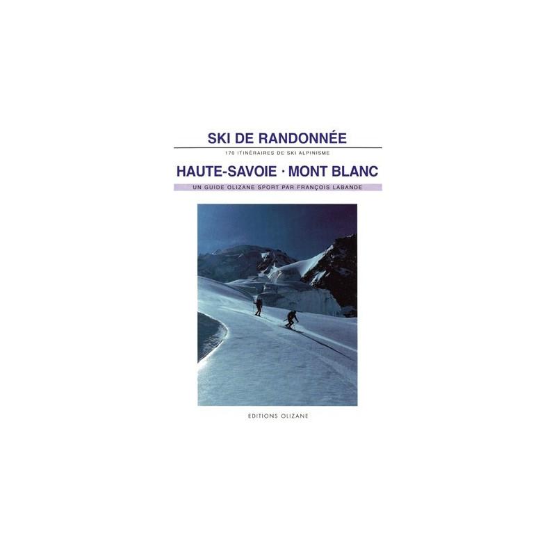 Achat Topo ski de Randonnée : Haute-Savoie • Mont-Blanc 170 itinéraires de ski-alpinisme dont la Haute-Route - Olizane