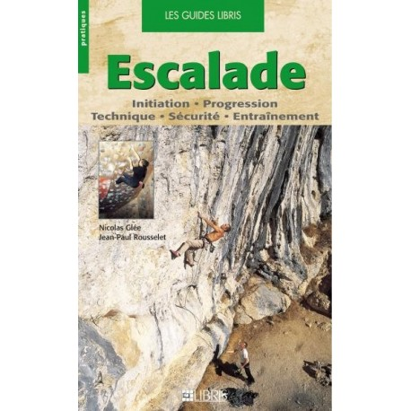 Achat Guide technique - Escalade. Initiation, progression, technique, sécurité, entraînement - Libris